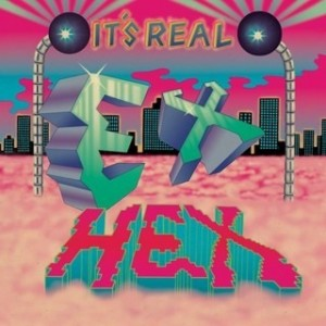 Ex Hex - It`s Real