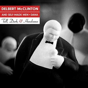 Delbert McClinton And Self-Made Men+Dana - Tall,Dark And Handsome
