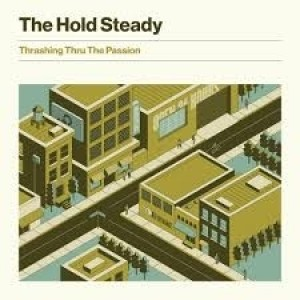 The Hold Steady - Thrashing Through The Passion