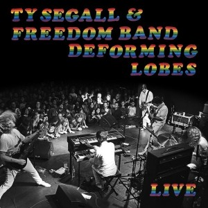 Ty Segall And Freedom Band - Deforming Lobes