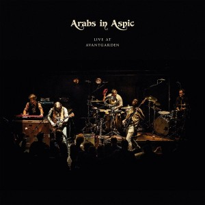 Arabs In Aspic - Live At Avantgarden (LTD)