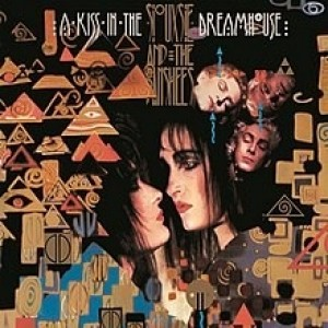 Siouxsie And The Banshees - A Kiss In The Dreamhouse