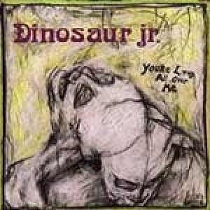 Dinosaur Jr. - Youre Living All Over Me