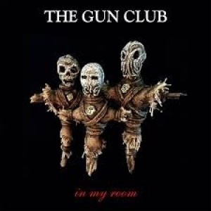 Gun Club - In My Room