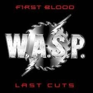 W.A.S.P. - First Blood Last Cuts