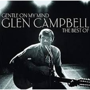 Glen Campbell - Gentle On My Mind; The Best Of