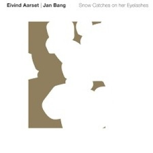 Eivind Aarset/Jan Bang - Snow Catches On Her Eyelashes
