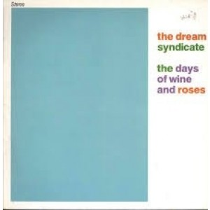 Dream Syndicate - The Days Of Wine And Roses