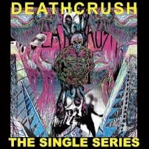 Deathcrush - The Singles Series