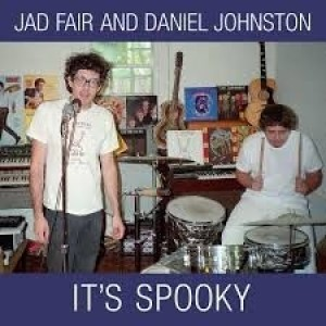 Jad Fair And Daniel Johnston - It`s Spooky