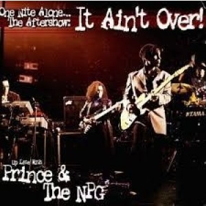Prince And The NPG - One Nite Alone.. The Aftershow; It Ain`t Over