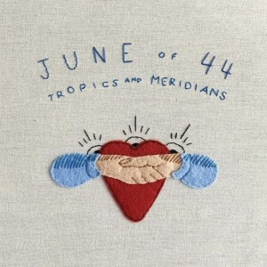 June Of 44 - Tropics And Meridians