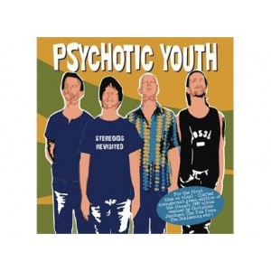 Psychotic Youth - Stereoids Revisited