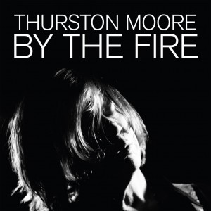 Thurston Moore - By The Fire - Ltd