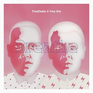 Fredfades And Ivan Ave - Breathe