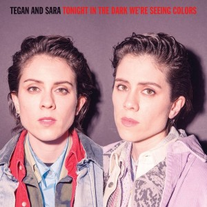Tegan And Sara - Tonight In The Dark We're Seeing Colors