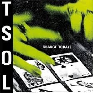 T.S.O.L. - Change Today