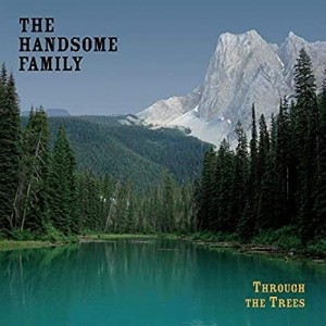 Handome Family - Through The Trees - 20th Anniversary Edition