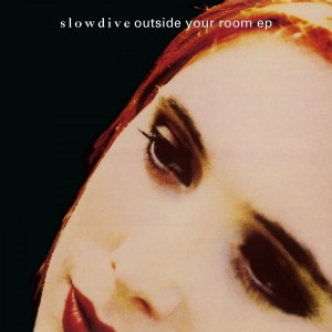 Slowdive - Outside Your Room EP
