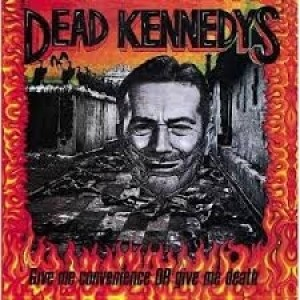 Dead Kennedys - Give Me Convevience Or Give Me Death