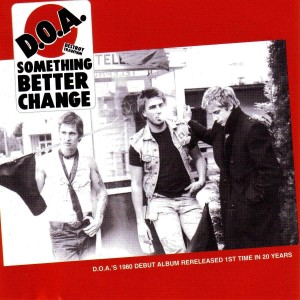 D.O.A - Something Better Change