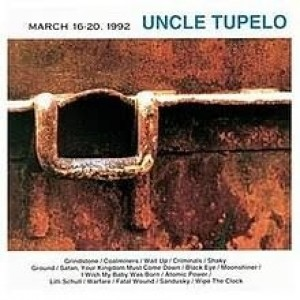 Uncle Tupelo - March 16- 20, 1992