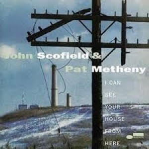 John Scofield And Pat Metheny - I Can See You House From Here