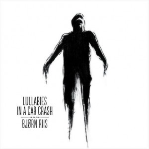 Bjørn Riis - Lullabies In A Car Crash - Ltd