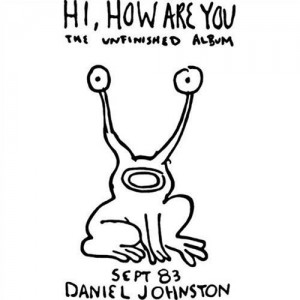 Daniel Johnston - Hi, How Are You / Yip Jump Music