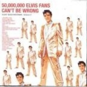 Elvis Presley - 50,000,000 Elvis Fans Can`t Be Wrong