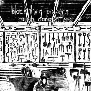 Black Twig Pickers - Rough Carpenters