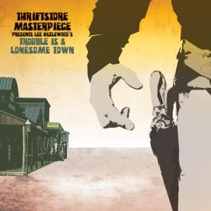 Thriftstore Masterpiece - Trouble Is A Lonesome Town