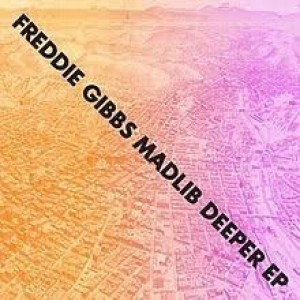 Freddie Gibbs And Madlib - Deeper EP