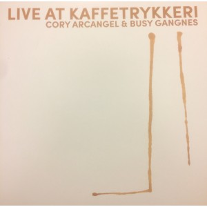 Cory Arcangel and Busy Gangnes - Live At Kaffetrykkeri