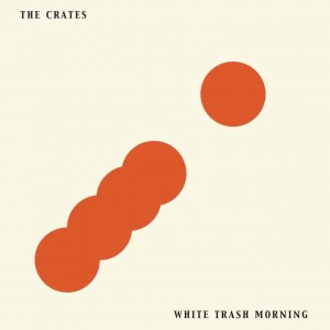 The Crates - White Trash Morning