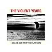 Violent Years - I Blame You And You Blame Me