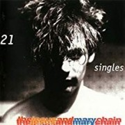 Jesus And Mary Chain - 21 Singels (1984-1998)