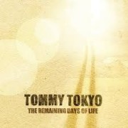Tommy Tokyo - The Remaining Days Of Life