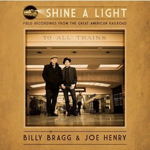 Billy Bragg And Joe Henry - Shine A Light - Field Recordings..