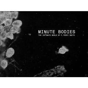 Tindersticks - Minute Bodies The Intimate World Of F. Percy Smith
