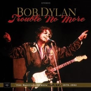 Bob Dylan - Trouble no More (The bootleg series vol.13)