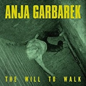 Anja Garbarek - The Will to Walk ep