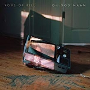 Sons Of Bill - Oh God Ma'ma