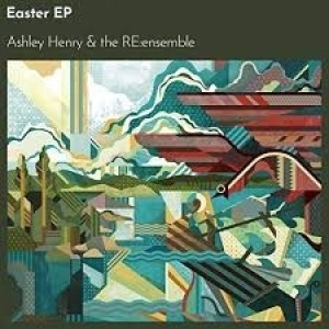 Ashley Henry And The RE ensemble - Easter EP